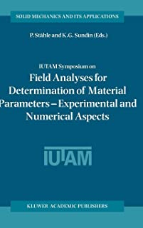 IUTAM Symposium on Field Analyses for Determination of Material Parameters ― Experimental and Numerical Aspects: Proceedings of the IUTAM Symposium ... 2000 (Solid Mechanics and Its Applications)