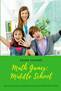 Math Games: Middle School: Math & Logic Puzzles Collection For Teens (Math Games For Teens)