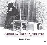 Aquella España Nuestra. Memoria Fotográfica De La Vida Cotidiana En El Campo Español (Libro Ilustrado)
