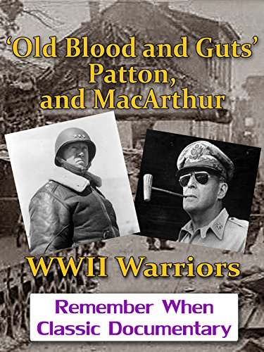\'Old Blood and Guts\' Patton, and MacArthur - WWII Warriors [OV]