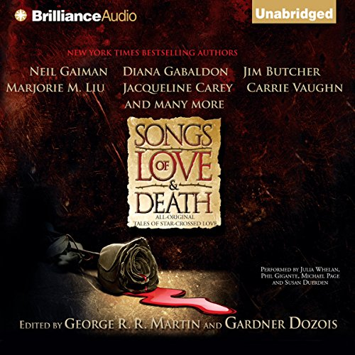 Songs of Love and Death     All-Original Tales of Star-Crossed Love              By:                                                                                                                                 George R. R. Martin (editor),                                                                                        Gardner Dozois (editor),                                                                                        Neil Gaiman,                   and others                          Narrated by:                                                                                                                                 Phil Gigante,                                                                                        Michael Page,                                                                                        Susan Duerden,                   and others                 Length: 19 hrs and 39 mins     163 ratings     Overall 3.7