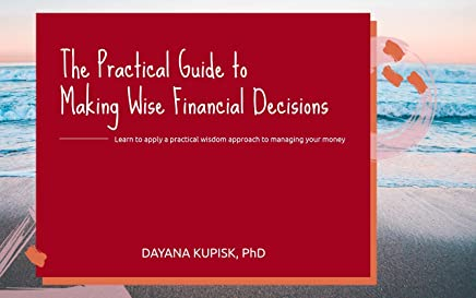 The Practical Guide to Making Wise Financial Decisions: Learn to apply a practical wisdom approach to managing your money (English Edition)