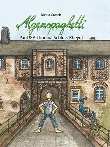 Algenspaghetti (Band 1): Paul & Arthur auf Schloss Rheydt