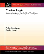 Markov Logic: An Interface Layer for Artificial Intelligence (Synthesis Lectures on Artificial Intelligence and Machine Le)