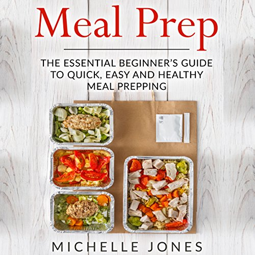 Meal Prep: The Essential Beginner's Guide to Quick, Easy and Healthy Meal Prepping audiobook cover art