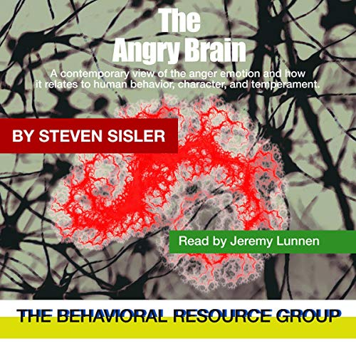 The Angry Brain: A Contemporary View of the Anger Emotion and How It Relates to Human Behavior, Character, and Temperament cover art