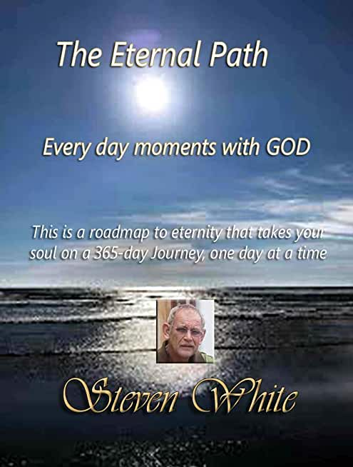 The Eternal Path: EVERY DAY MOMENTS WITH GOD (English Edition)