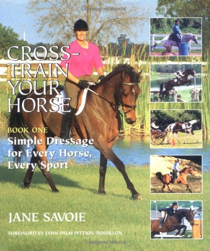 Cross-Train Your Horse: Simple Dressage for Every Horse, Every Sport/Book 1