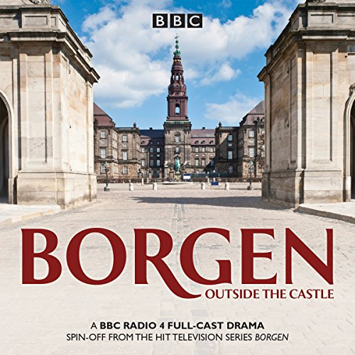 Borgen     Outside the Castle: A BBC Radio 4 Full-Cast Drama              By:                                                                                                                                 Joan Rang Christensen,                                                                                        Tommy Bredsted,                                                                                        Rum Malmros                               Narrated by:                                                                                                                                 Tim Pigott-Smith,                                                                                        Full Cast                      Length: 3 hrs and 36 mins     12 ratings     Overall 4.6