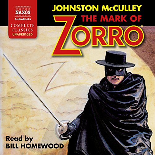 The Mark of Zorro                   By:                                                                                                                                 Johnston McCulley                               Narrated by:                                                                                                                                 Bill Homewood                      Length: 7 hrs and 48 mins     12 ratings     Overall 4.8
