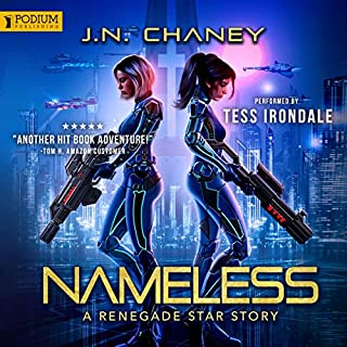 Nameless: A Renegade Star Story     Renegade Star, Book 0              By:                                                                                                                                 JN Chaney                               Narrated by:                                                                                                                                 Tess Irondale                      Length: 7 hrs and 29 mins     72 ratings     Overall 4.7