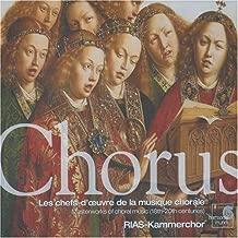 Chorus: Masterworks of choral music 18th-20th centuries  Les chefs-d'oeuvre de la musique chorale RIAS Kammerchor