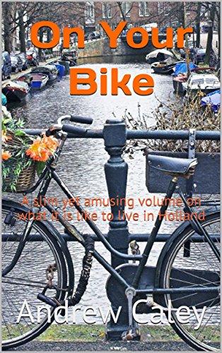 On Your Bike: A slim yet amusing volume on what it is like to live in Holland (English Edition)