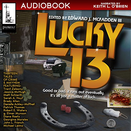 Lucky 13     Thirteen Tales of Crime & Mayhem, Padwolf, Book 4              By:                                                                                                                                 Edward J McFadden III                               Narrated by:                                                                                                                                 Keith L. O'Brien                      Length: 10 hrs and 32 mins     Not rated yet     Overall 0.0