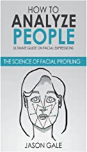 How to Analyze People: Ultimate Guide on Facial Expressions - The Science of Facial Profiling