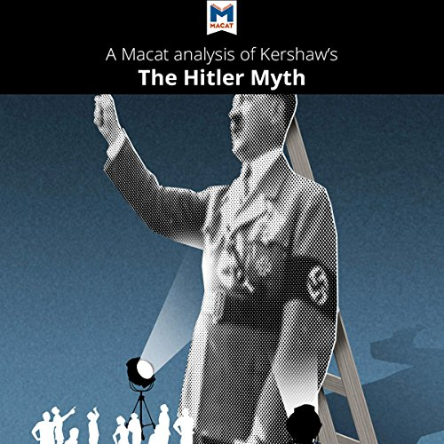 "A Macat Analysis of Ian Kershaw's The ""Hitler Myth"": Image and Reality in the Third Reich cover art"