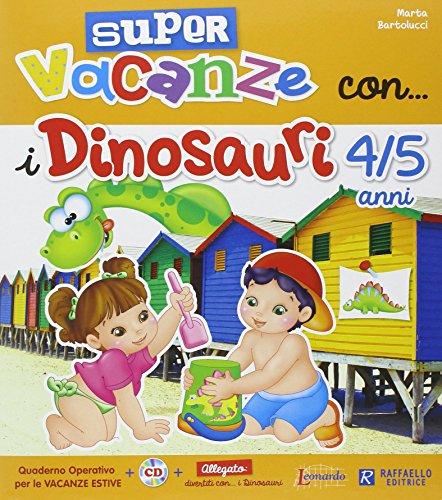 Super vacanze con i dinosauri. 4-5 anni. PEr la Scuola materna. Con CD Audio