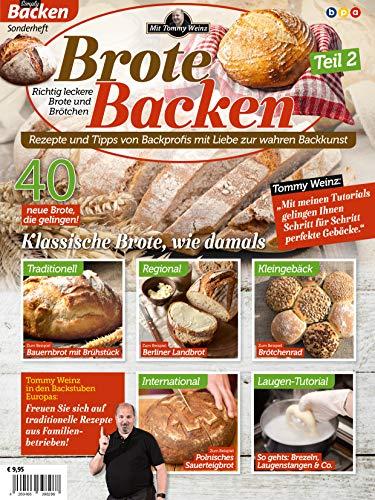Brote Backen mit Tommy Weinz - Teil 2: Rezepte und Tipps vom Backprofi mit Liebe zur wahren Backkunst