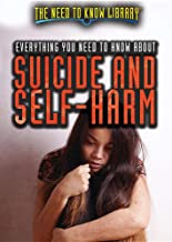 Everything You Need to Know About Suicide and Self-Harm (The Need to Know Library)