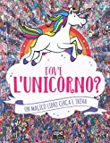 Dov'è l'unicorno? Un magico libro cerca e trova. Ediz. a colori