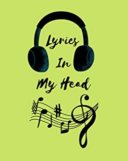 LYRICS IN MY HEAD: Songwriting Book_ Lyrics Notebook To Write In _ Lined_Ruled Paper & Manuscript Paper For Lyrics & Music...