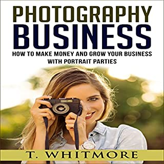 Photography Business     How to Make Money and Grow Your Business with Portrait Parties              By:                                                                                                                                 T. Whitmore                               Narrated by:                                                                                                                                 Derek Botten                      Length: 1 hr and 1 min     Not rated yet     Overall 0.0