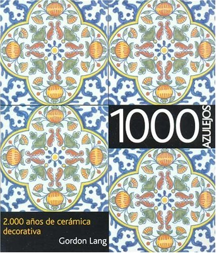 1000 Azulejos. 2000 Años Ceramica Decorativa