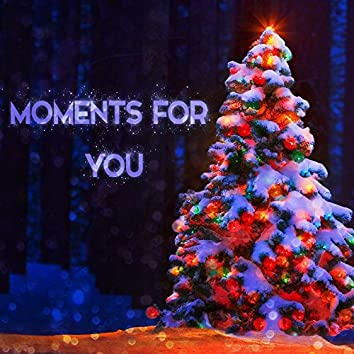 Moments For You