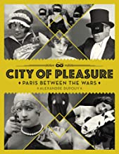 City of Pleasure: Paris Between the Wars