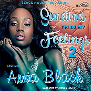 Sometimes I'm in My Feelings 2     An Urban Romance              By:                                                                                                                                 Anna Black                               Narrated by:                                                                                                                                 Jessica Mitchell                      Length: 6 hrs and 23 mins     4 ratings     Overall 4.5