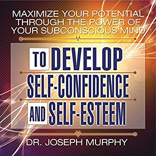 Maximize Your Potential Through the Power of Your Subconscious Mind     To Develop Self-Confidence and Self-Esteem              By:                                                                                                                                 Dr. Joseph Murphy                               Narrated by:                                                                                                                                 Sean Pratt                      Length: 9 hrs and 17 mins     125 ratings     Overall 4.4