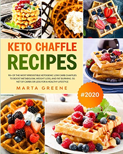 Keto Chaffle Recipes: 90+ Of The Most Irresistible Ketogenic Low Carb Chaffles To Boost Metabolism, Weight Loss, And Fat Burning. 5g Net Of Carbs Or Less For A Healthy Lifestyle.