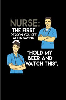 Nurse: The First Person You See After Saying 'Hold My Beer And Watch This' Practitioner & Educator 2020 Planner - Weekly &...