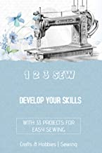 1 2 3 Sew, Develop Your Skills: With 33 Projects For Easy Sewing (English Edition)