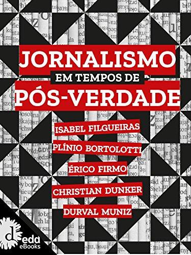 Jornalismo em tempo de pós verdade (Coleção ideias em prosa)