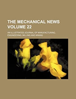 The Mechanical News Volume 22; An Illustrated Journal of Manufacturing, Engineering, Milling and Mining