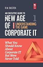 Understanding the Corporate IT Strategy Game: What You Should Know But Were Never Told to Drive Corporate Information Technology Paradigm Shift (The ... Corporate Information Technology) (Volume 1)