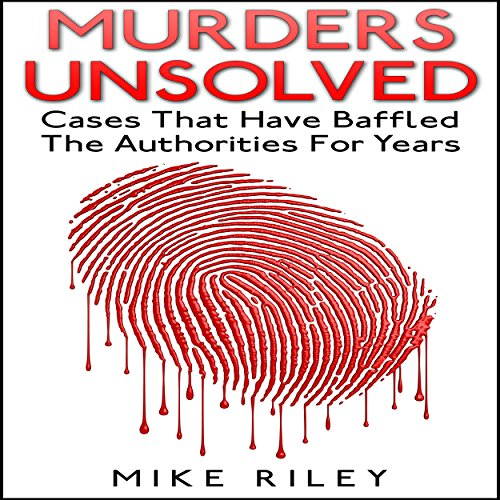 Murders Unsolved: Cases That Have Baffled the Authorities for Years audiobook cover art