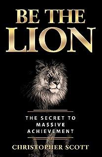 Be the Lion: The Secret to Massive Achievement