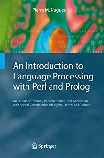 An Introduction to Language Processing with Perl and Prolog: An Outline of Theories, Implementation, and Application with Special Consideration of English, French, and German (Cognitive Technologies)