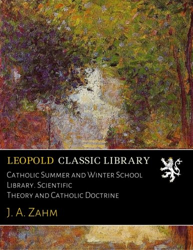 Catholic Summer and Winter School Library. Scientific Theory and Catholic Doctrine