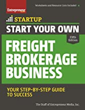 Start Your Own Freight Brokerage Business: Your Step-By-Step Guide to Success (StartUp Series)