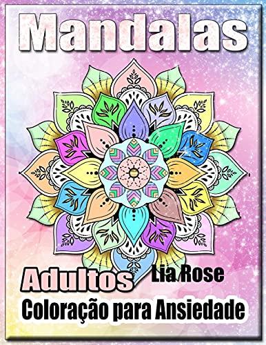 Mandalas Adultos Coloração para Ansiedade: Livro para Colorir Mandala - Livro para Colorir Adultos Livro para Colorir Descontracção e Alívio do Stress ... - Livro para Colorir Ansiedade, Terapia