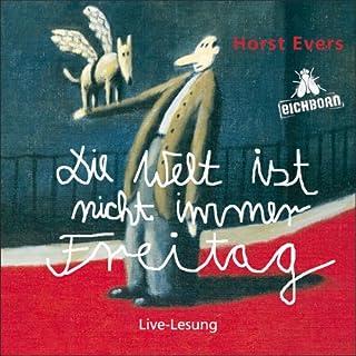 Die Welt ist nicht immer Freitag                   Autor:                                                                                                                                 Horst Evers                               Sprecher:                                                                                                                                 Horst Evers                      Spieldauer: 2 Std. und 1 Min.     301 Bewertungen     Gesamt 4,5