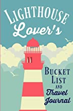 Lighthouse Lover's Bucket List and Travel Journal: A journal or diary for everyone who loves lighthouses with a list of 20 ultimate experiences and space to add your own bucket list items