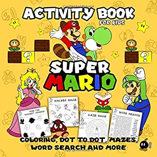 Super Mario Activity Book for Kids: Coloring, Dot To Dot, Mazes, Word Search and More! This Activity Book Will Be Interesting For Boys, Girls, Toddlers, Preschoolers, Kids 5-6, 7-8, 9-12 ages