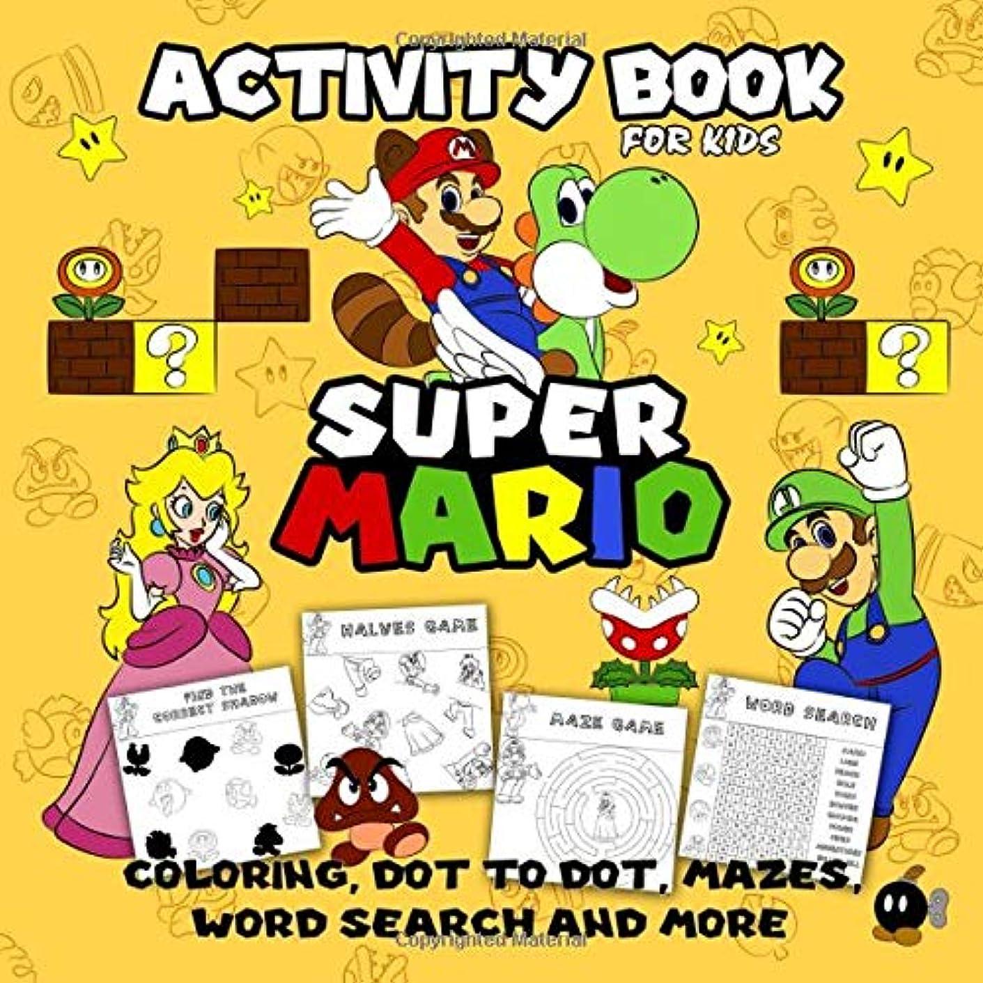 その間破壊する極めてSuper Mario Activity Book for Kids: Coloring, Dot To Dot, Mazes, Word Search and More! This Activity Book Will Be Interesting For Boys, Girls, Toddlers, Preschoolers, Kids 5-6, 7-8, 9-12 ages