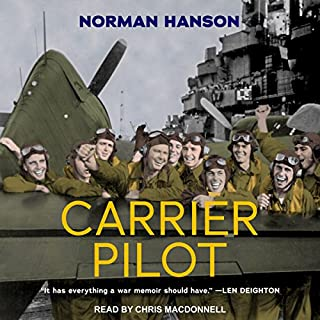Carrier Pilot                   By:                                                                                                                                 Norman Hanson                               Narrated by:                                                                                                                                 Chris MacDonnell                      Length: 12 hrs and 47 mins     33 ratings     Overall 4.7