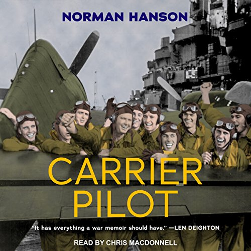 Carrier Pilot                   By:                                                                                                                                 Norman Hanson                               Narrated by:                                                                                                                                 Chris MacDonnell                      Length: 12 hrs and 47 mins     162 ratings     Overall 4.4