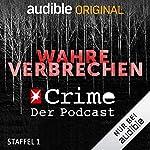 Wahre Verbrechen. Der Stern-Crime-Podcast: Staffel 1 (Original Podcast)